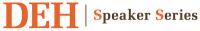 DEH Speaker Series